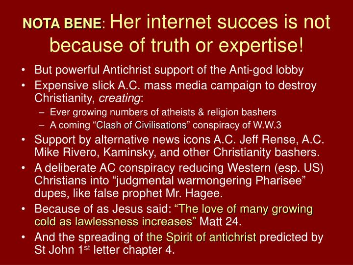 Nota bene her internet succes is not because of truth or expertise
