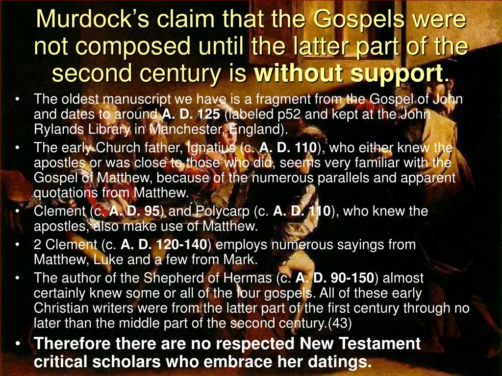 Murdock's claim that the Gospels were not composed until the latter part of the second century is