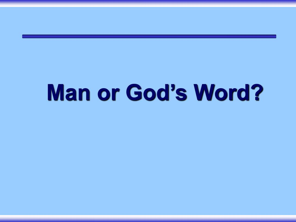 Man or God's Word?