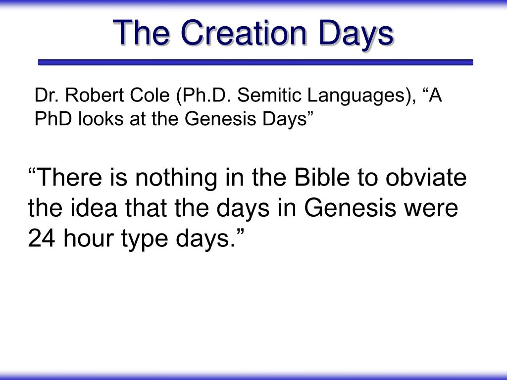 """""""There is nothing in the Bible to obviate the idea that the days in Genesis were 24 hour type days."""""""