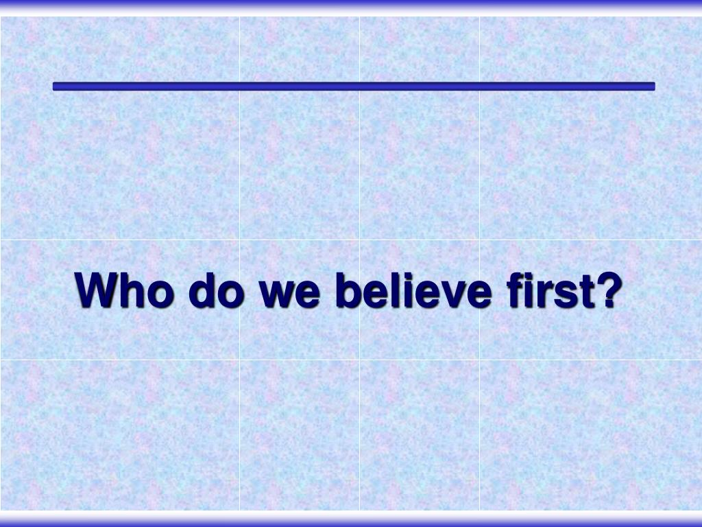 Who do we believe first?
