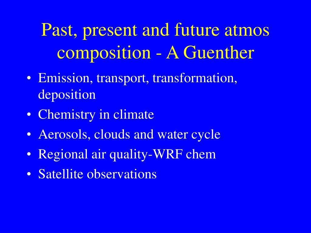 Past, present and future atmos composition - A Guenther