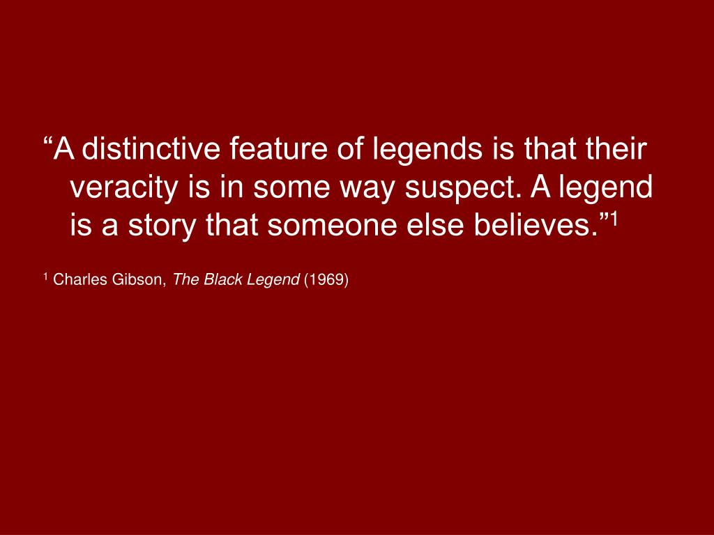 """""""A distinctive feature of legends is that their veracity is in some way suspect. A legend is a story that someone else believes."""""""
