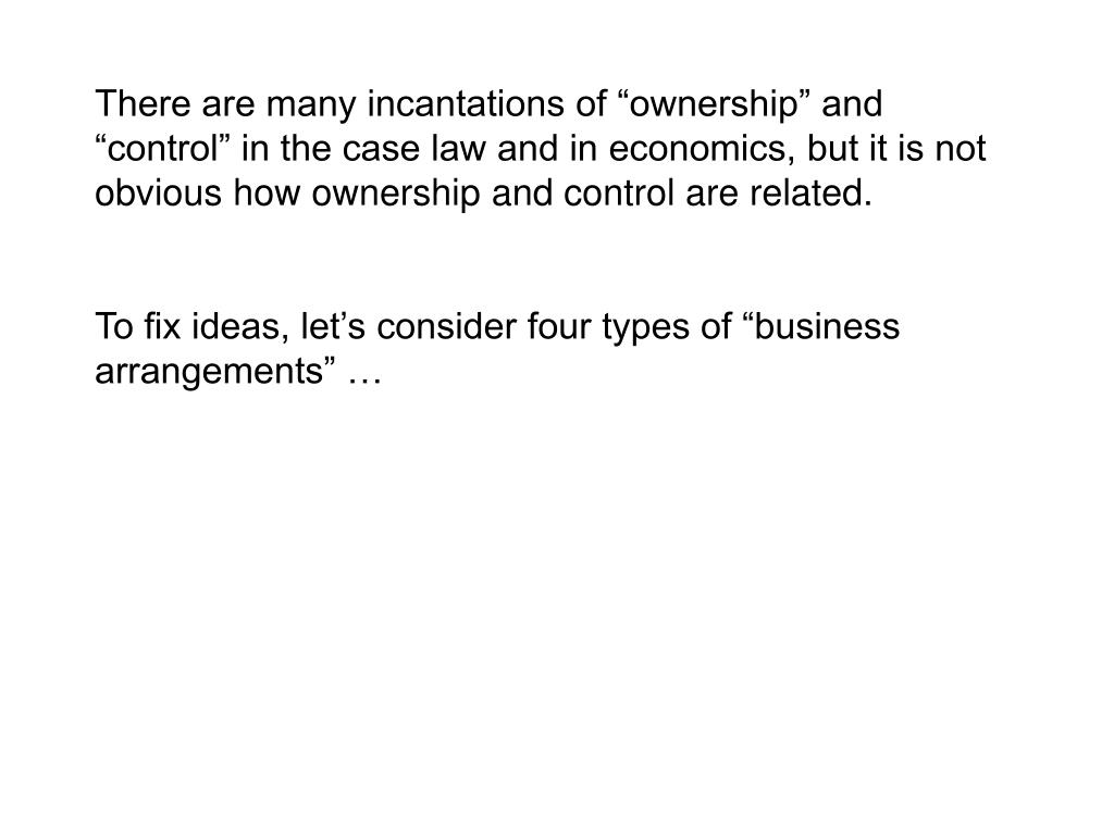 """There are many incantations of """"ownership"""" and """"control"""" in the case law and in economics, but it is not obvious how ownership and control are related."""