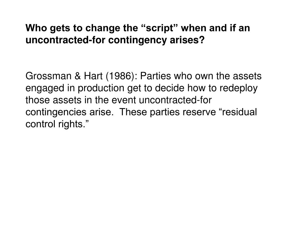 """Who gets to change the """"script"""" when and if an uncontracted-for contingency arises?"""