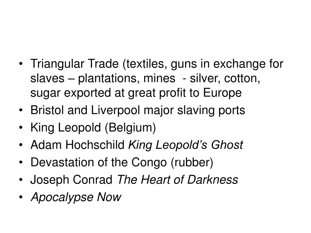 Triangular Trade (textiles, guns in exchange for slaves – plantations, mines  - silver, cotton, sugar exported at great profit to Europe