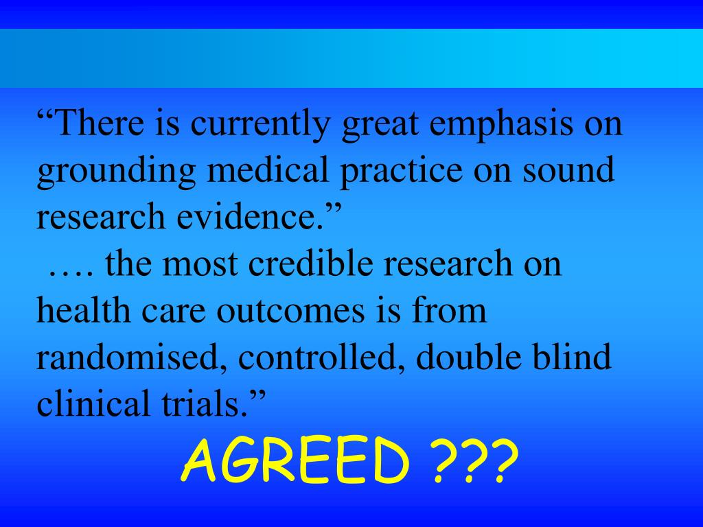 """There is currently great emphasis on grounding medical practice on sound research evidence."""