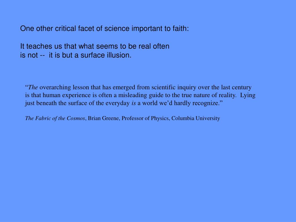 One other critical facet of science important to faith: