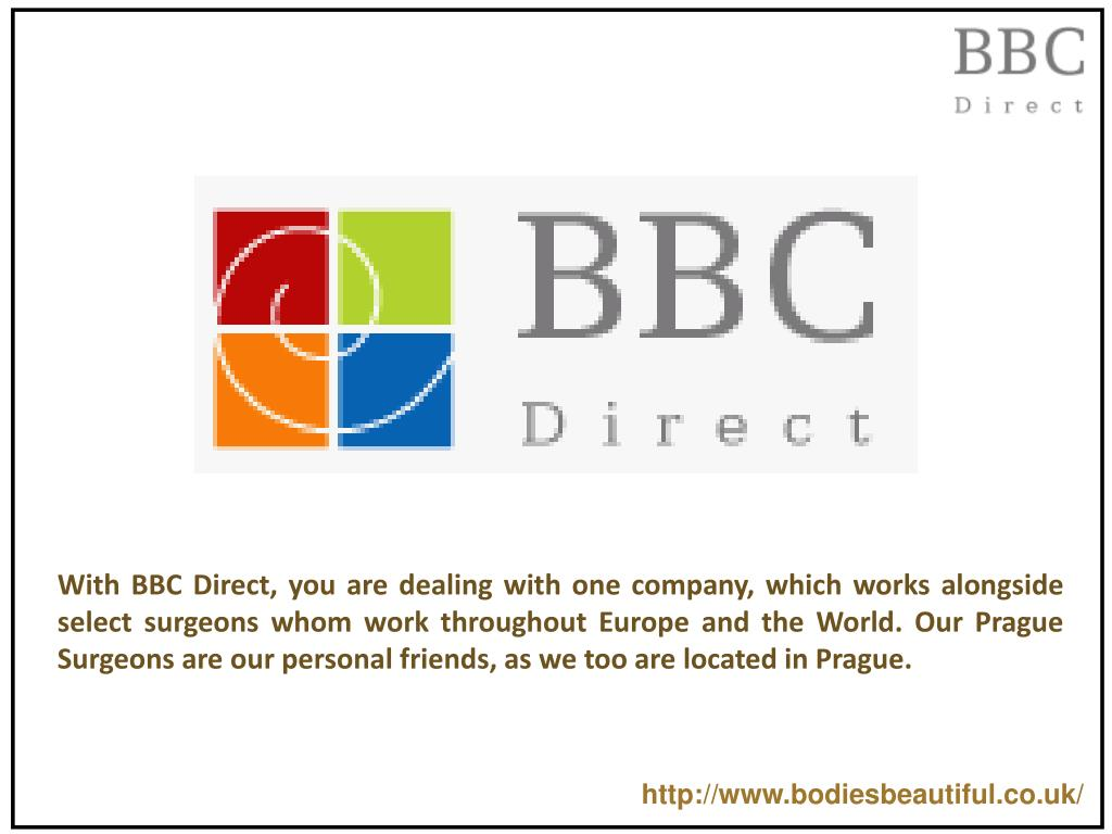 With BBC Direct, you are dealing with one company, which works alongside select surgeons whom work throughout Europe and the World. Our Prague Surgeons are our personal friends, as we too are located in Prague.