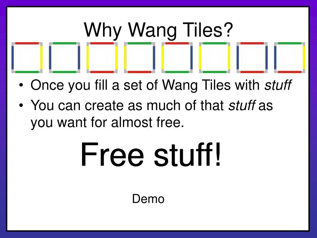 Why Wang Tiles?