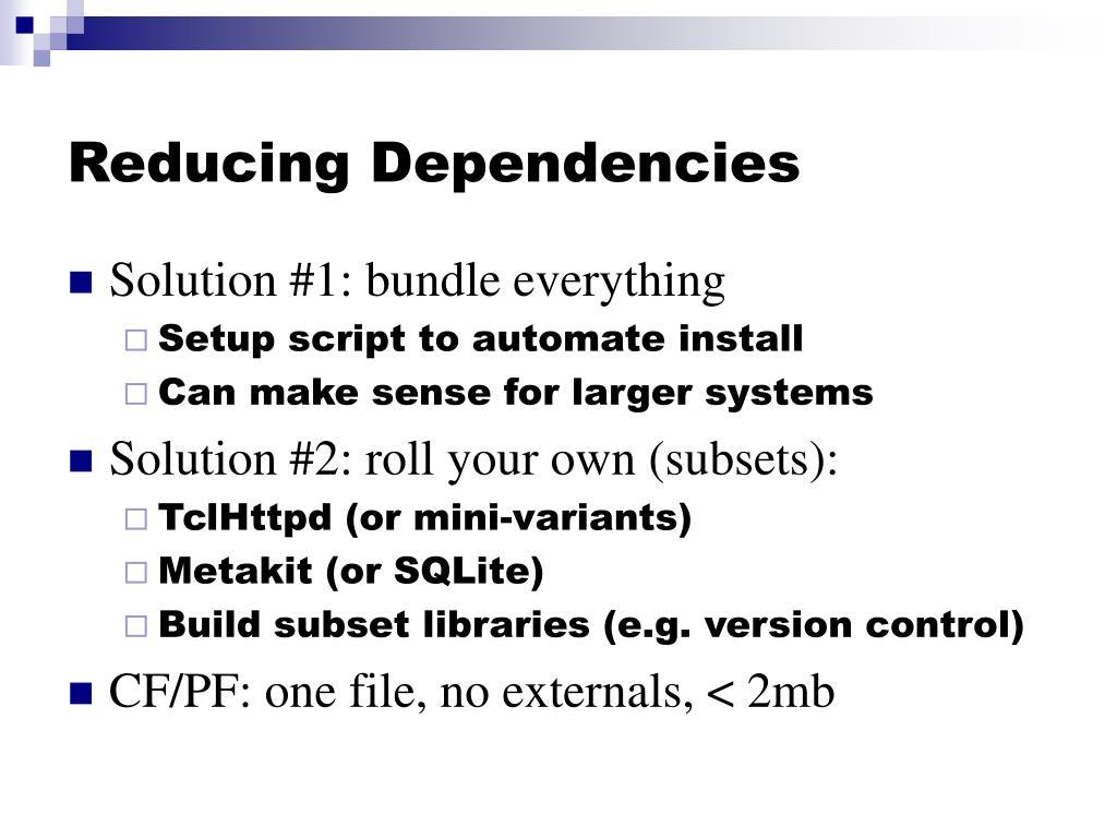 Reducing Dependencies