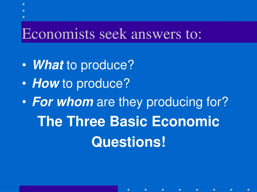 Economists seek answers to: