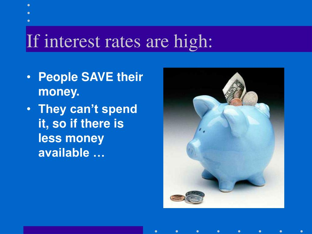 If interest rates are high: