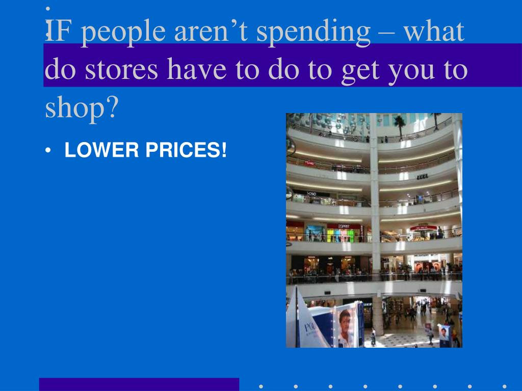 IF people aren't spending – what do stores have to do to get you to shop?