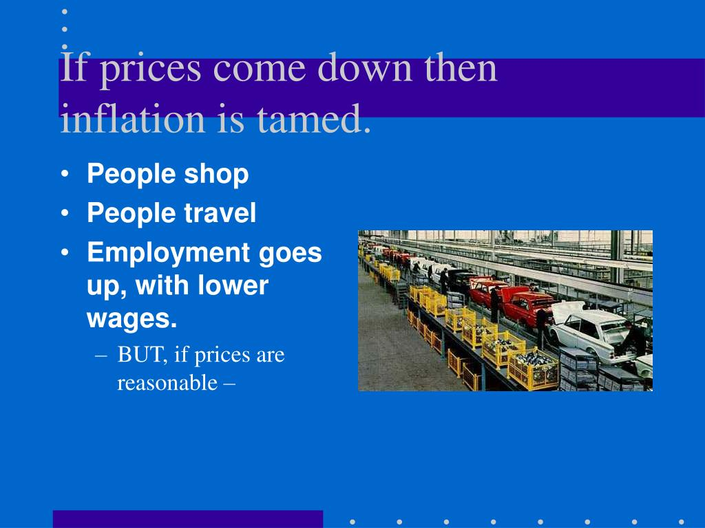 If prices come down then inflation is tamed.