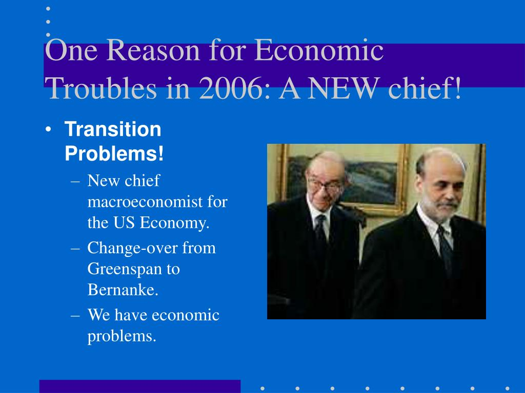 One Reason for Economic Troubles in 2006: A NEW chief!