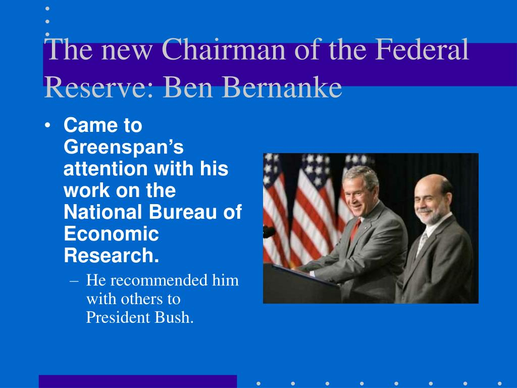 The new Chairman of the Federal Reserve: Ben Bernanke