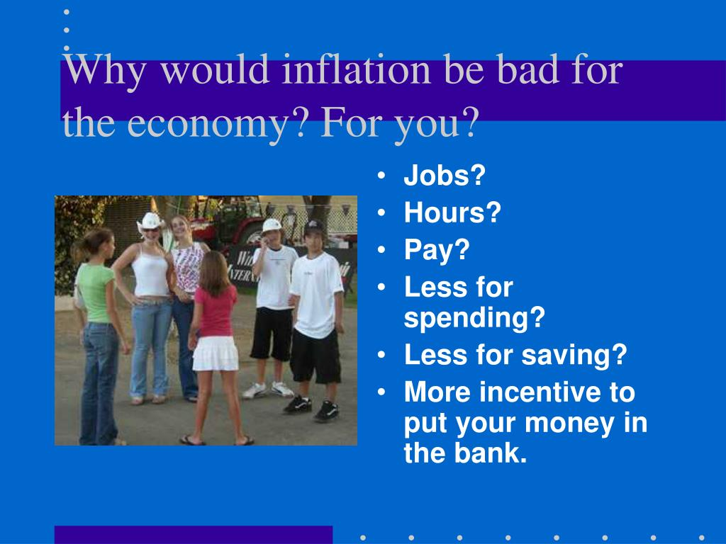 Why would inflation be bad for the economy? For you?