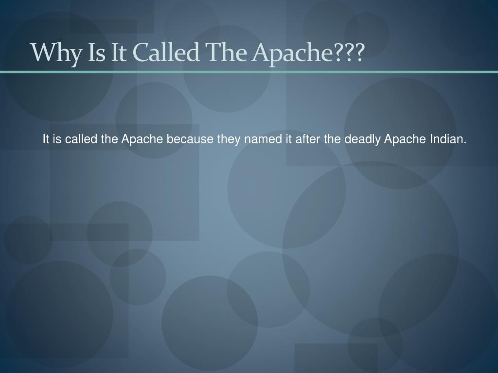 Why Is It Called The Apache???