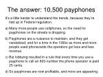 the answer 10 500 payphones