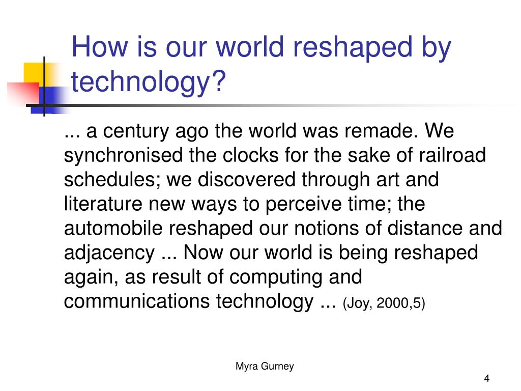How is our world reshaped by technology?