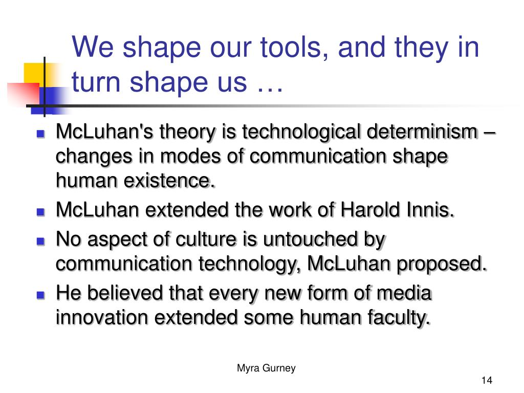 We shape our tools, and they in turn shape us …