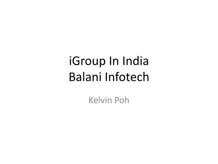Igroup in india balani infotech
