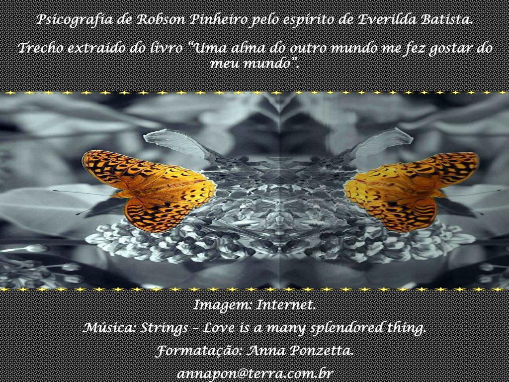 Psicografia de Robson Pinheiro pelo espírito de Everilda Batista.