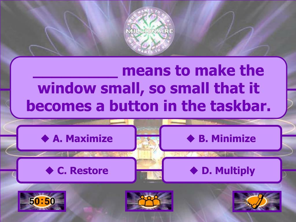 _________ means to make the window small, so small that it becomes a button in the taskbar.