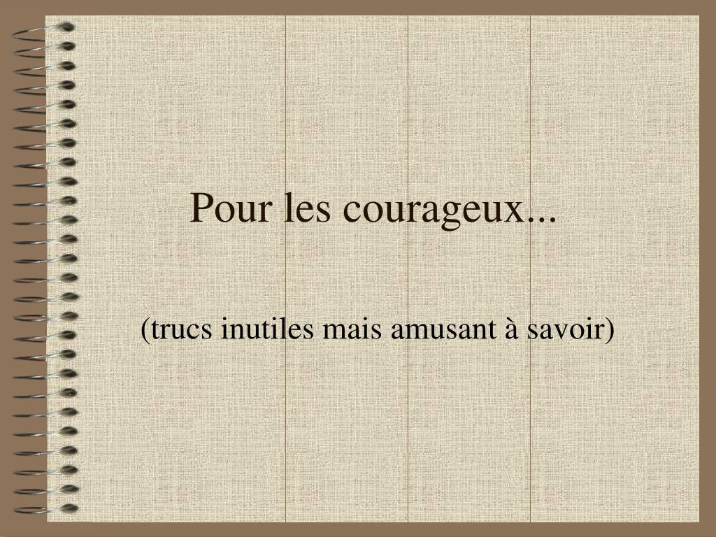 Pour les courageux...