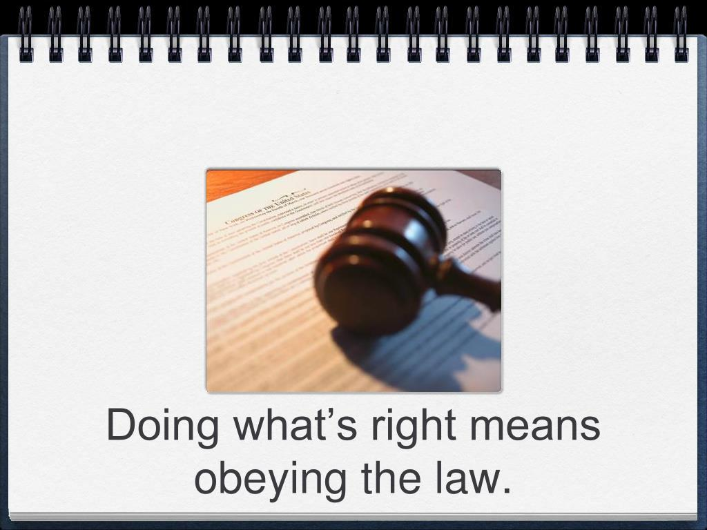 Doing what's right means obeying the law.