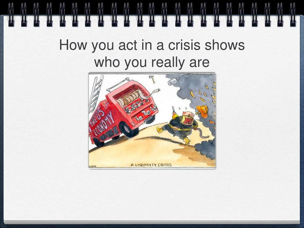 How you act in a crisis shows who you really are