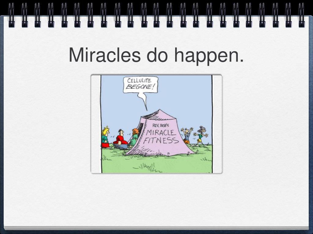 Miracles do happen.