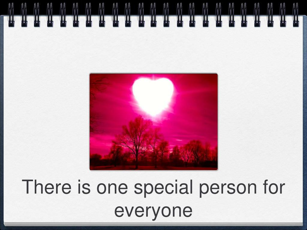 There is one special person for everyone