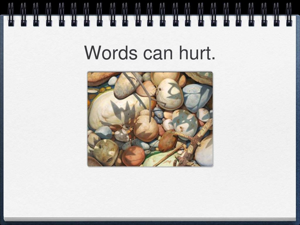 Words can hurt.