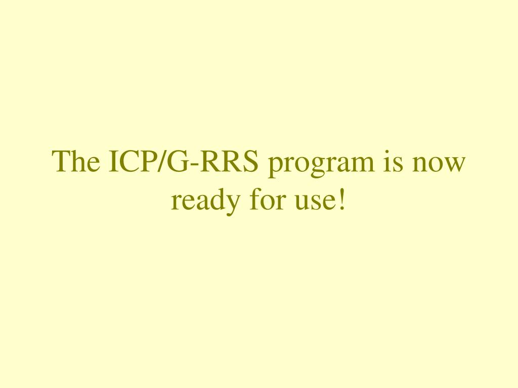 The ICP/G-RRS program is now ready for use!