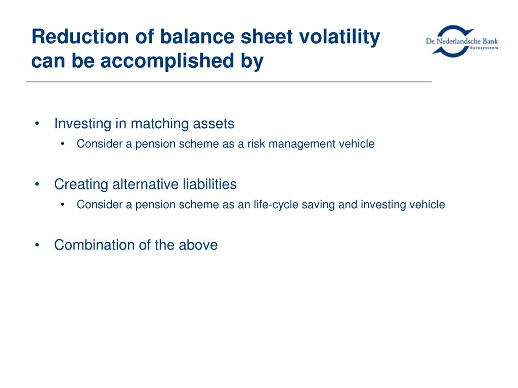 Reduction of balance sheet volatility can be accomplished by