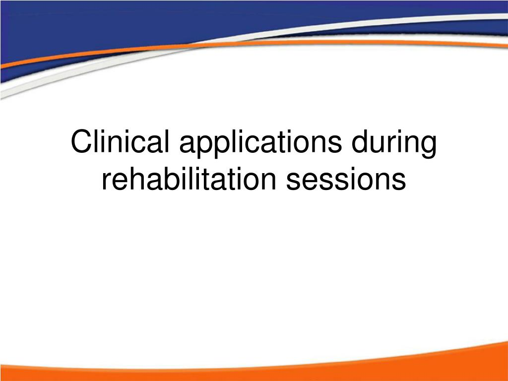 Clinical applications during rehabilitation sessions