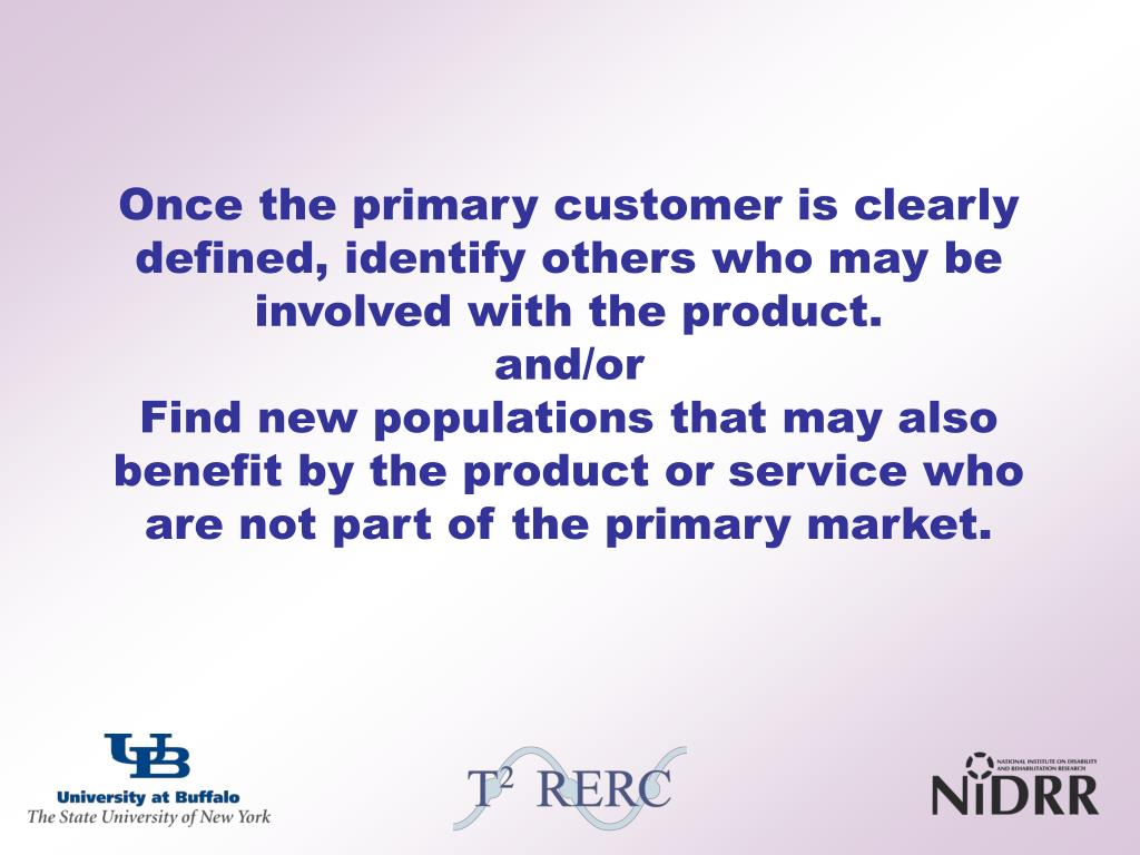 Once the primary customer is clearly defined, identify others who may be involved with the product.