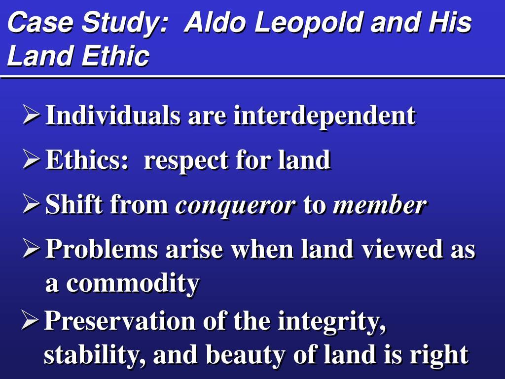 Case Study:  Aldo Leopold and His Land Ethic