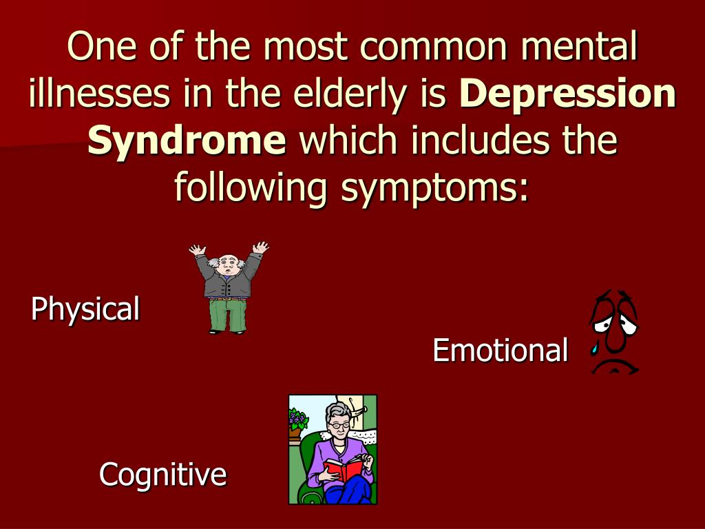One of the most common mental illnesses in the elderly is