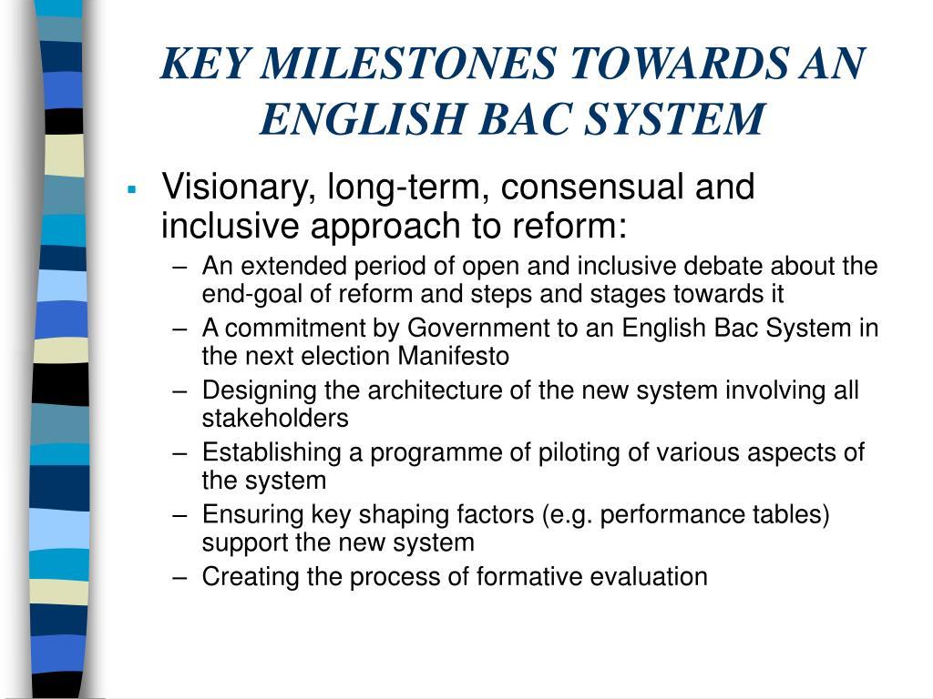 KEY MILESTONES TOWARDS AN ENGLISH BAC SYSTEM