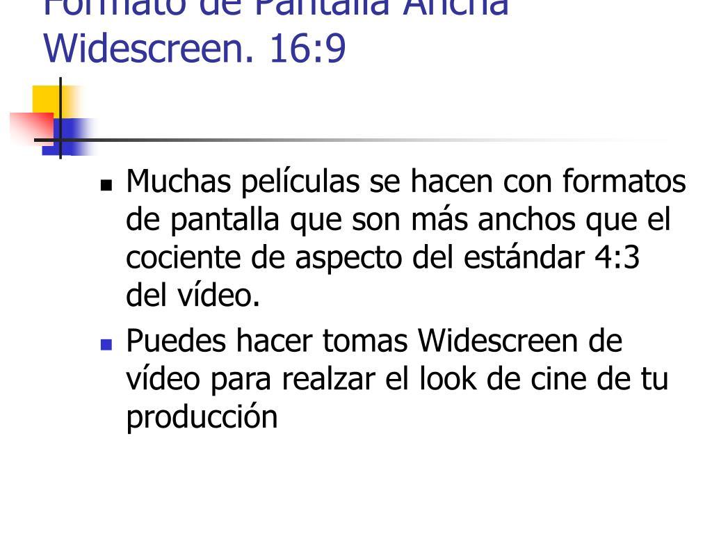 Formato de Pantalla Ancha Widescreen. 16:9