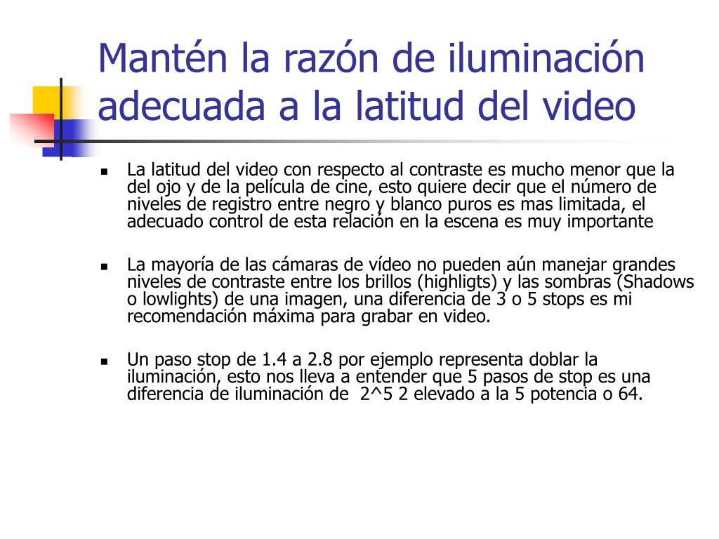 Mantén la razón de iluminación adecuada a la latitud del video