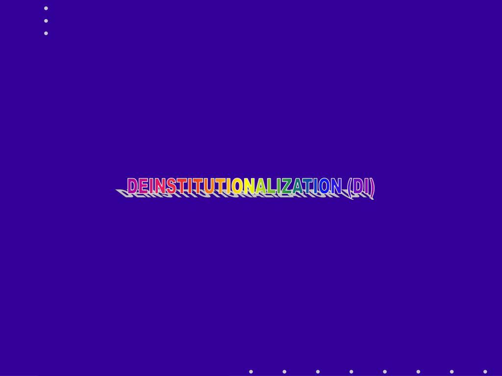 DEINSTITUTIONALIZATION (DI)