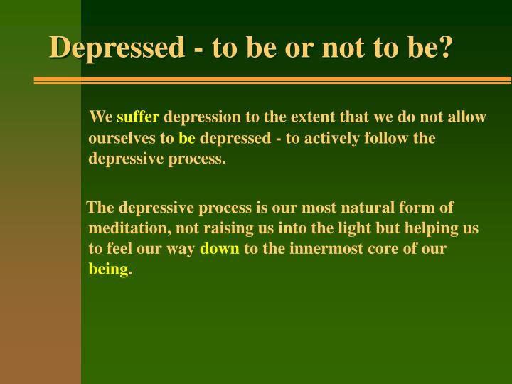 Depressed to be or not to be