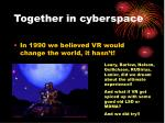 together in cyberspace
