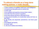 to attract a female as a long term mating partner a male should