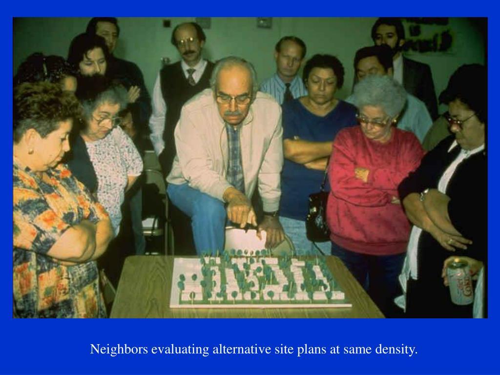 Neighbors evaluating alternative site plans at same density.