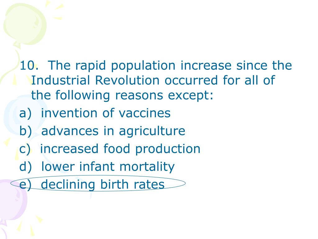 10.  The rapid population increase since the Industrial Revolution occurred for all of the following reasons except: